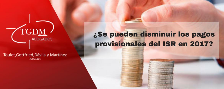 Disminuir los pagos provisionales del ISR en 2017